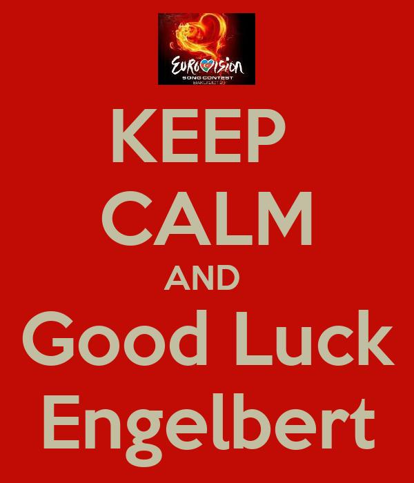 KEEP  CALM AND  Good Luck Engelbert