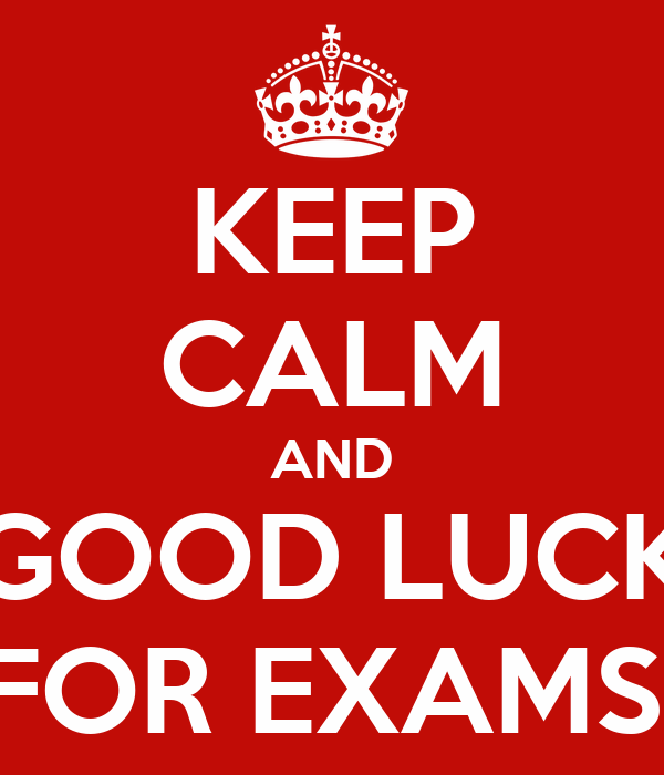 KEEP CALM AND GOOD LUCK FOR EXAMS!