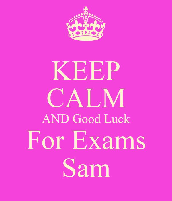 KEEP CALM AND Good Luck For Exams Sam