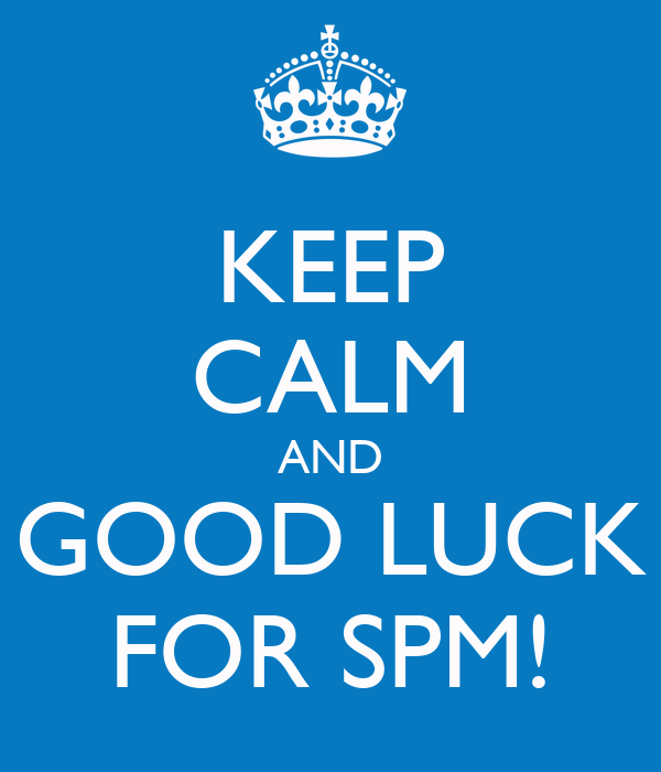 KEEP CALM AND GOOD LUCK FOR SPM!