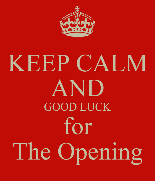KEEP CALM AND GOOD LUCK for The Opening