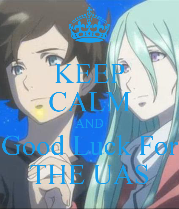 KEEP CALM AND Good Luck For THE UAS