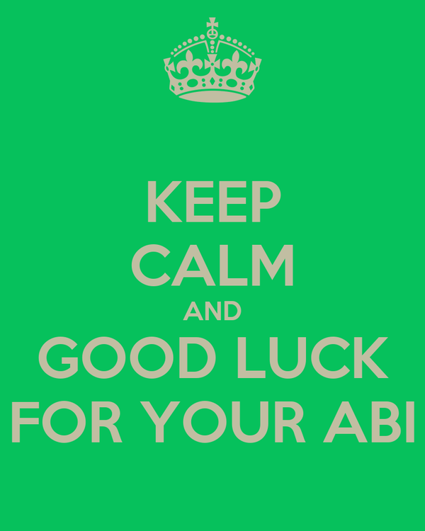 KEEP CALM AND GOOD LUCK FOR YOUR ABI
