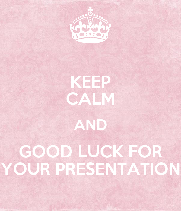 KEEP CALM AND GOOD LUCK FOR YOUR PRESENTATION