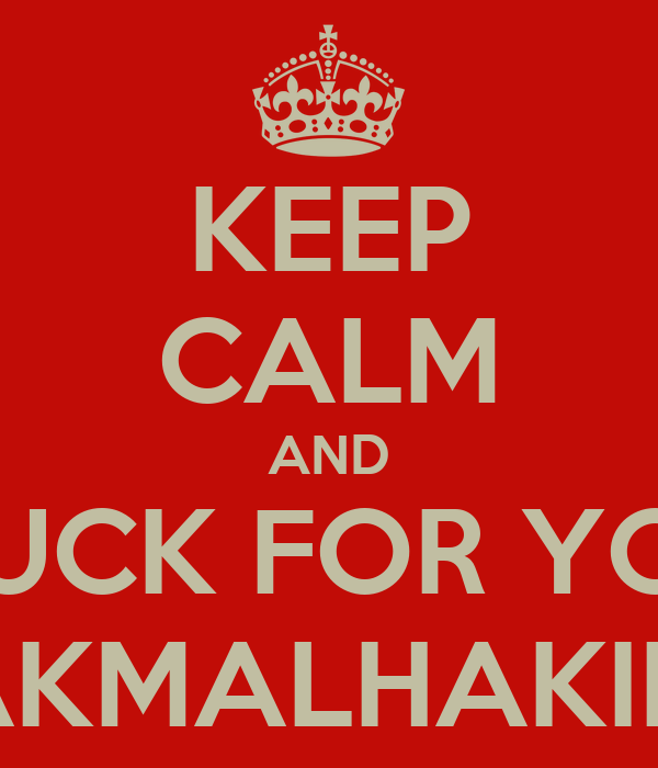 KEEP CALM AND GOOD LUCK FOR YOUR TEST AKMALHAKIM