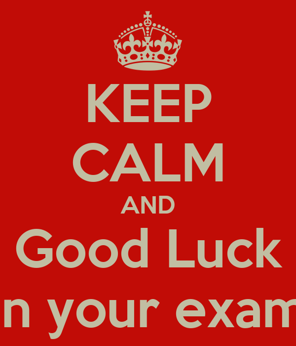 KEEP CALM AND Good Luck in your exam