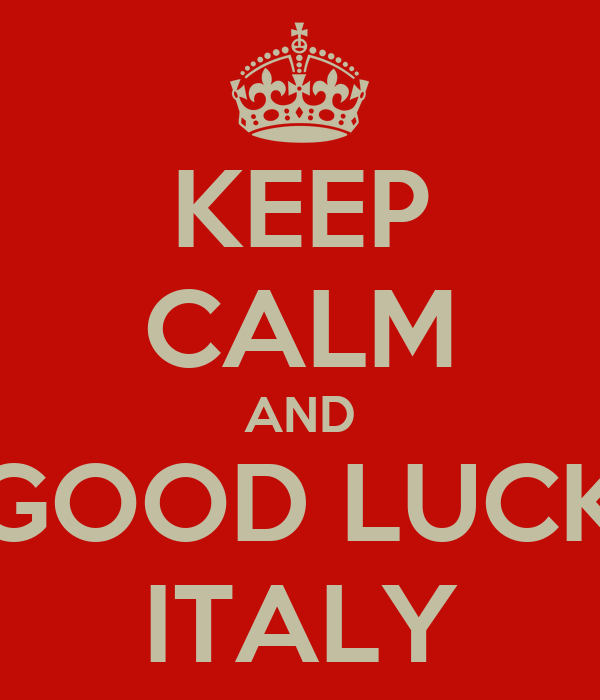 KEEP CALM AND GOOD LUCK ITALY