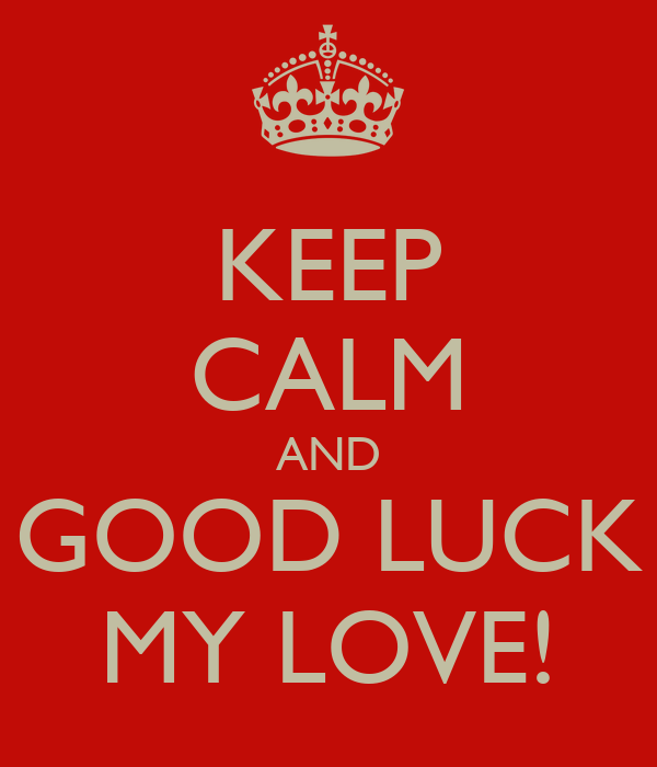 Keep Calm And Good Morning My Love : Keep calm and good luck my love poster loreleymaidana