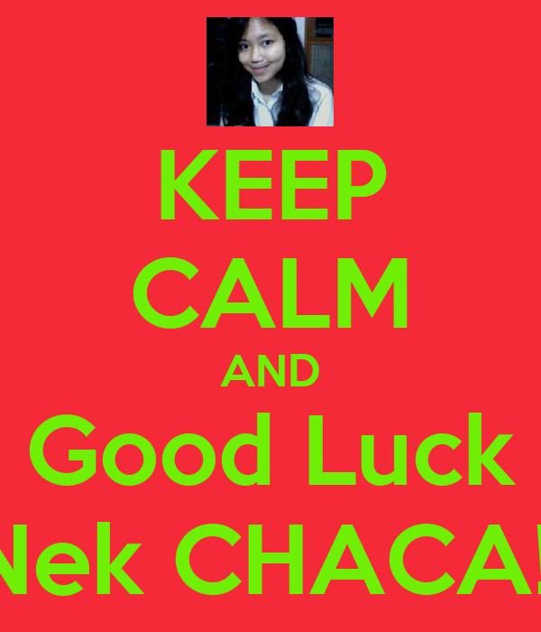 KEEP CALM AND Good Luck Nek CHACA!!