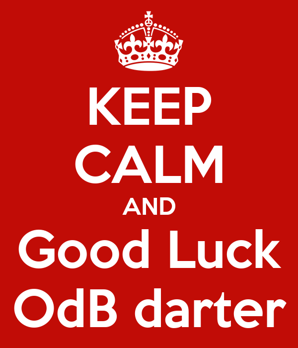 KEEP CALM AND Good Luck OdB darter