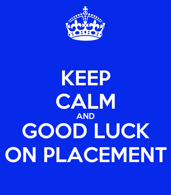 KEEP CALM AND GOOD LUCK ON PLACEMENT