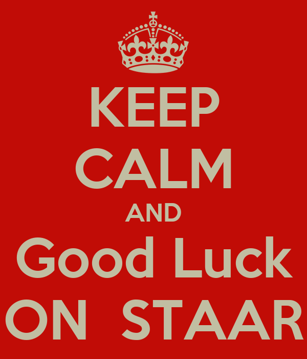 KEEP CALM AND Good Luck ON  STAAR
