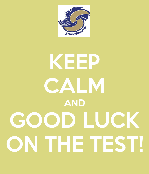 KEEP CALM AND GOOD LUCK ON THE TEST!