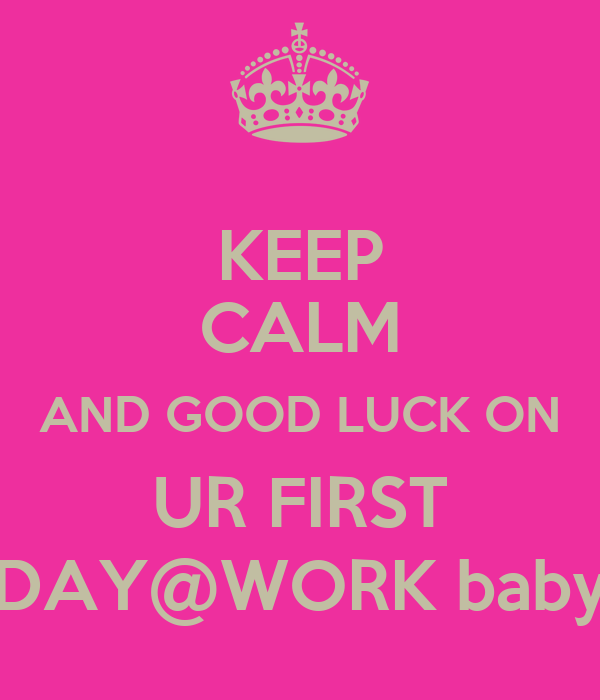 Keep Calm And Good Luck On Ur First Day Work Baby Poster Fabienne