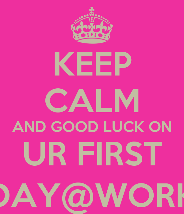 Keep Calm And Good Luck On Ur First Day Work Poster Alkie Keep