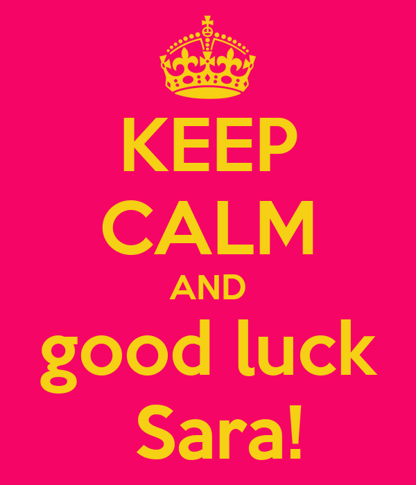KEEP CALM AND good luck  Sara!