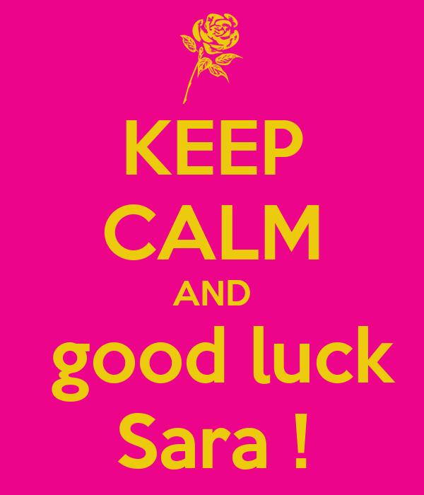 KEEP CALM AND  good luck Sara !