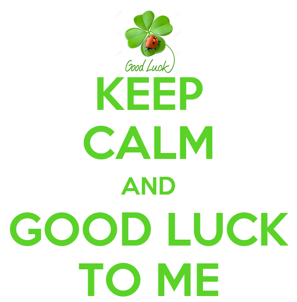 KEEP CALM AND GOOD LUCK TO ME