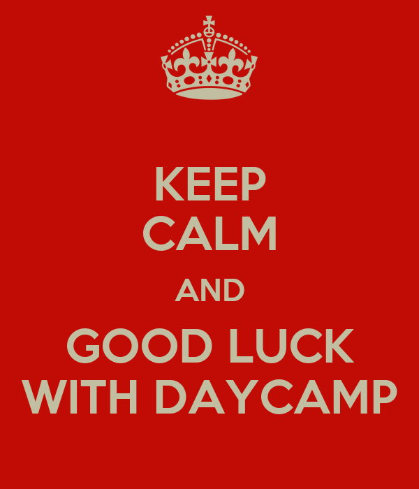 KEEP CALM AND GOOD LUCK WITH DAYCAMP