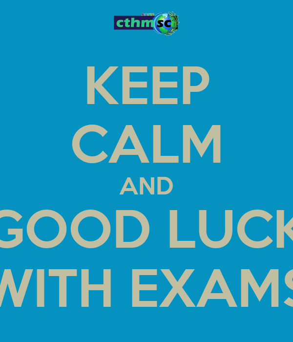 KEEP CALM AND GOOD LUCK WITH EXAMS