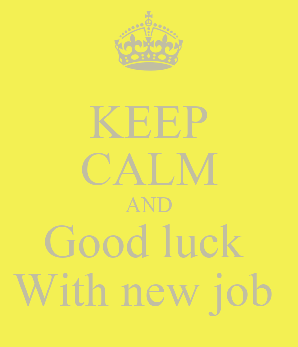 KEEP CALM AND Good luck  With new job