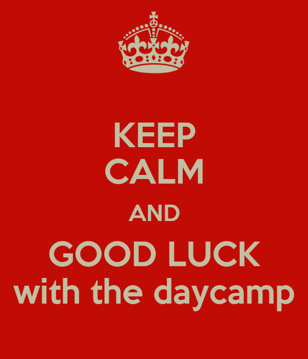 KEEP CALM AND GOOD LUCK with the daycamp