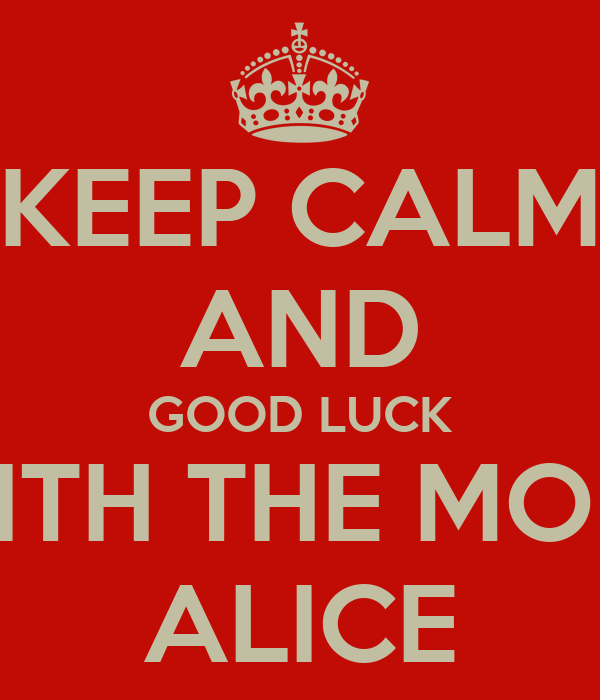 KEEP CALM AND GOOD LUCK WITH THE MOFT ALICE