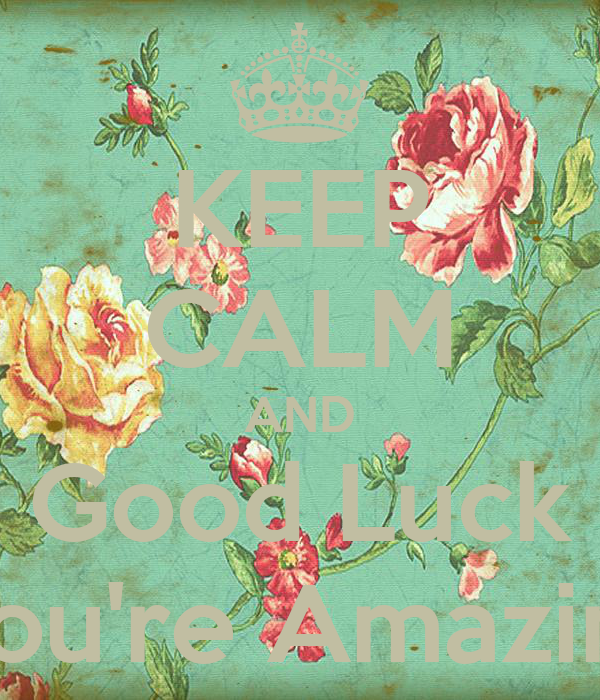 KEEP CALM AND Good Luck You're Amazing