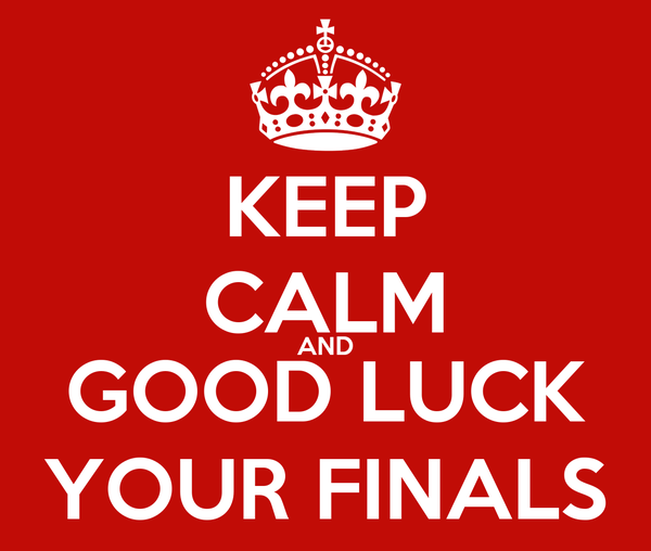 KEEP CALM AND GOOD LUCK YOUR FINALS