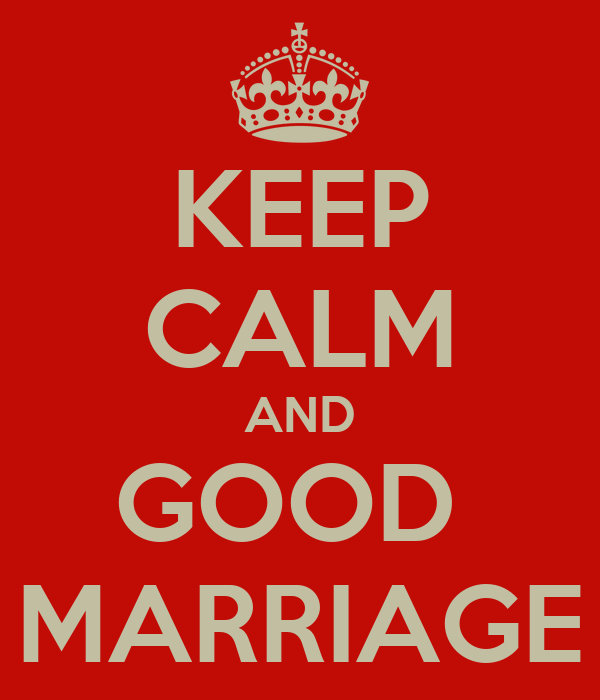 KEEP CALM AND GOOD  MARRIAGE