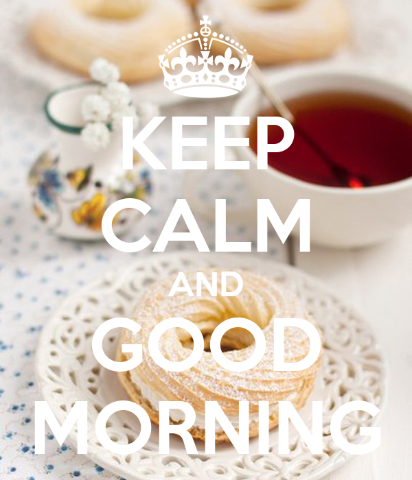 KEEP CALM AND GOOD MORNING