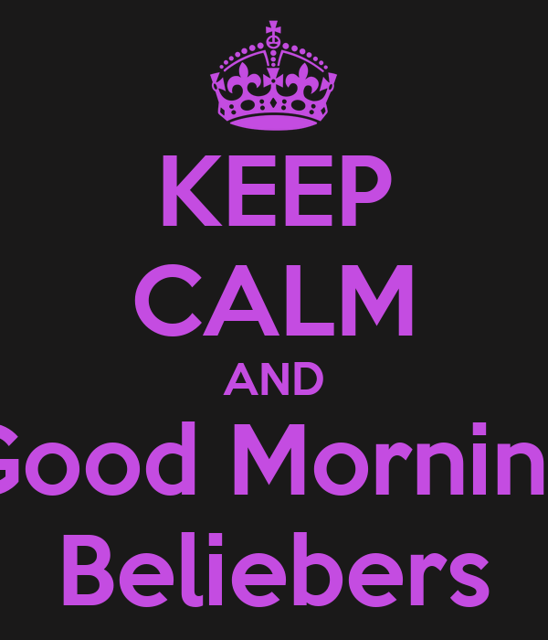 KEEP CALM AND Good Morning Beliebers