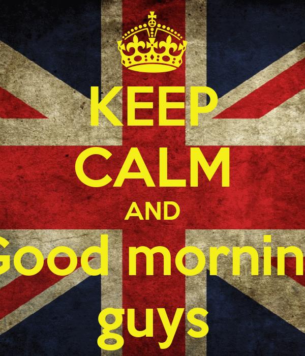 KEEP CALM AND Good morning guys
