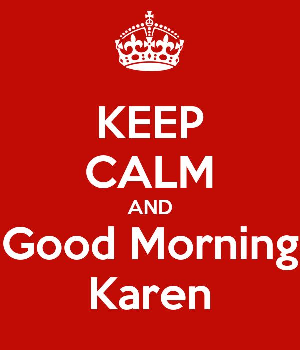 KEEP CALM AND Good Morning Karen