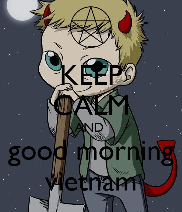 KEEP CALM AND  good morning vietnam
