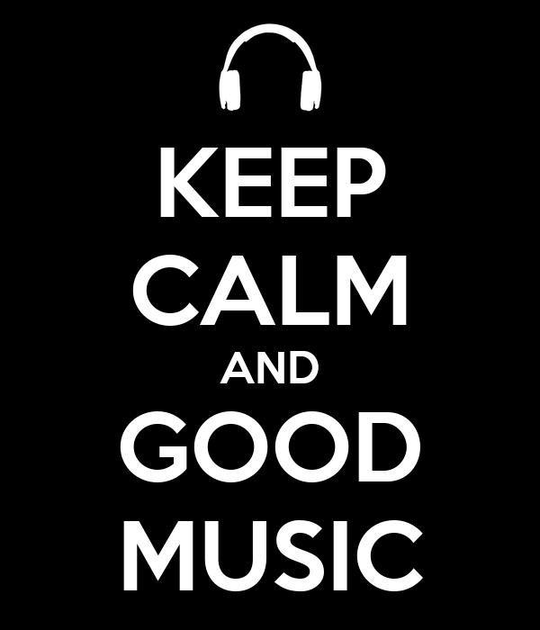 KEEP CALM AND GOOD MUSIC