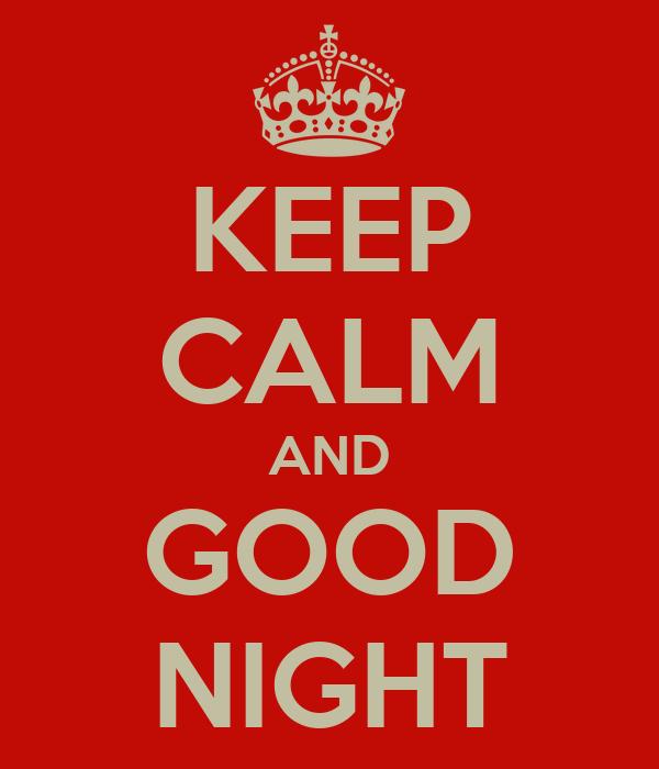 KEEP CALM AND GOOD NIGHT