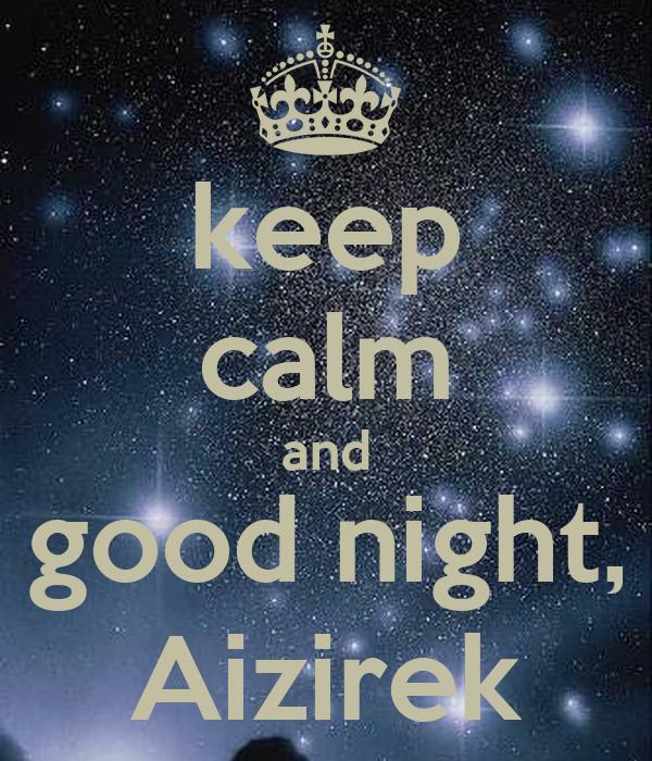 keep calm and good night, Aizirek