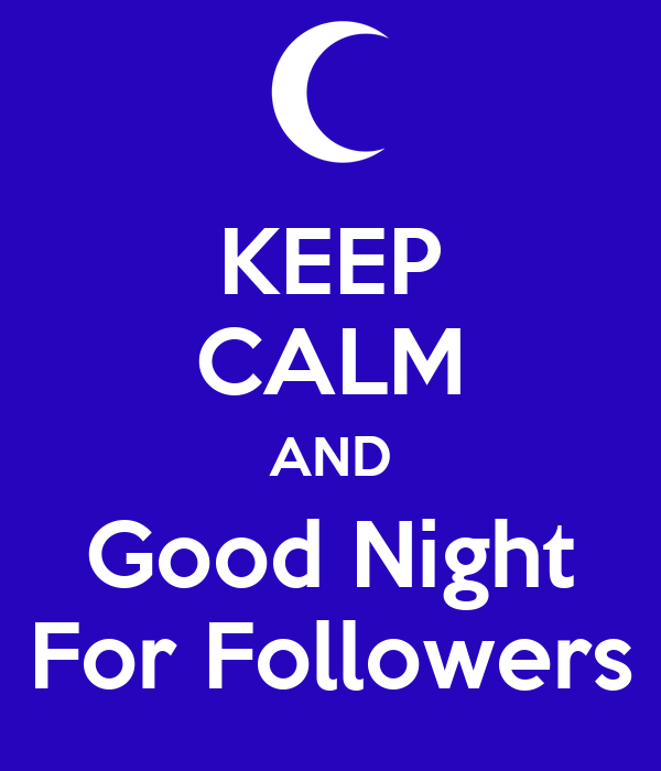 KEEP CALM AND Good Night For Followers