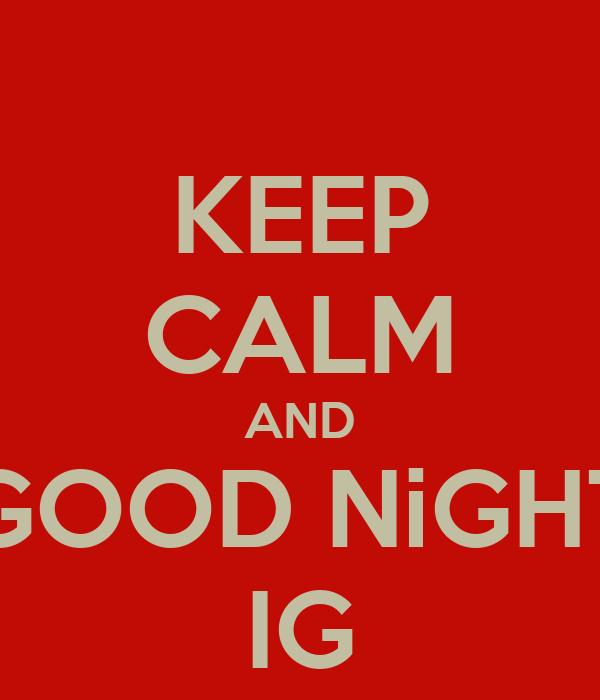 KEEP CALM AND GOOD NiGHT IG