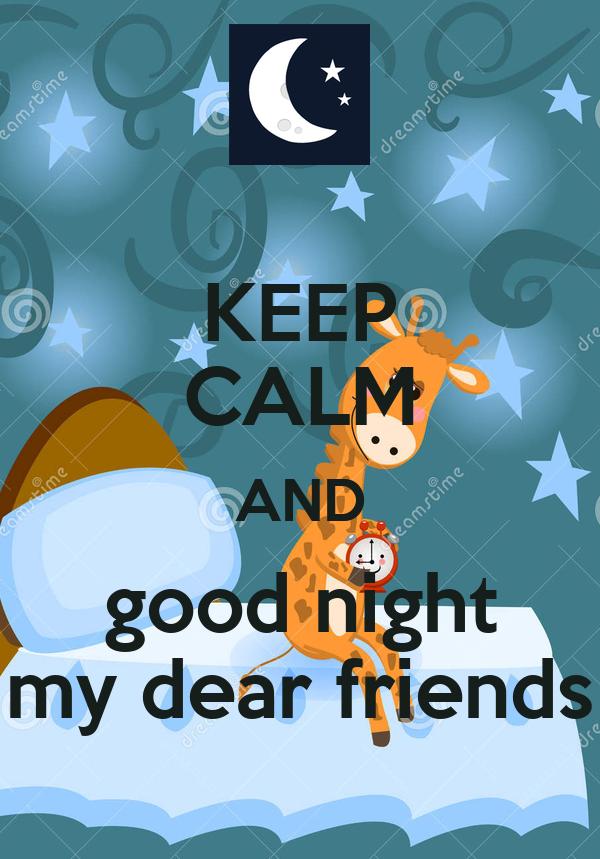 Keep Calm And Good Night My Dear Friends Poster 364 Keep Calm O