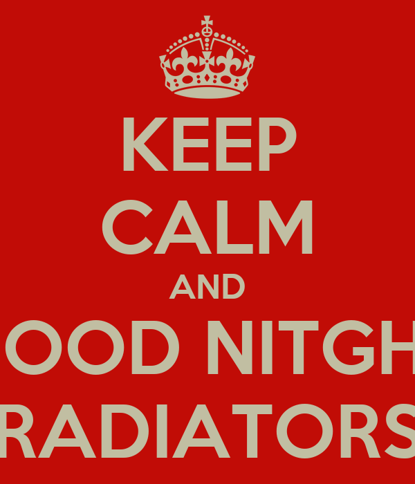 KEEP CALM AND GOOD NITGHT RADIATORS