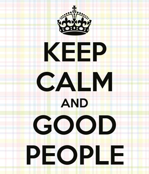 KEEP CALM AND GOOD PEOPLE