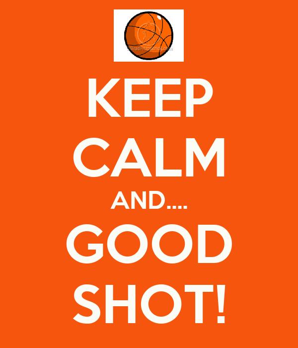 KEEP CALM AND.... GOOD SHOT!