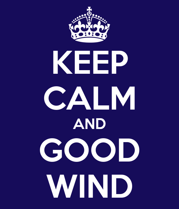 KEEP CALM AND GOOD WIND