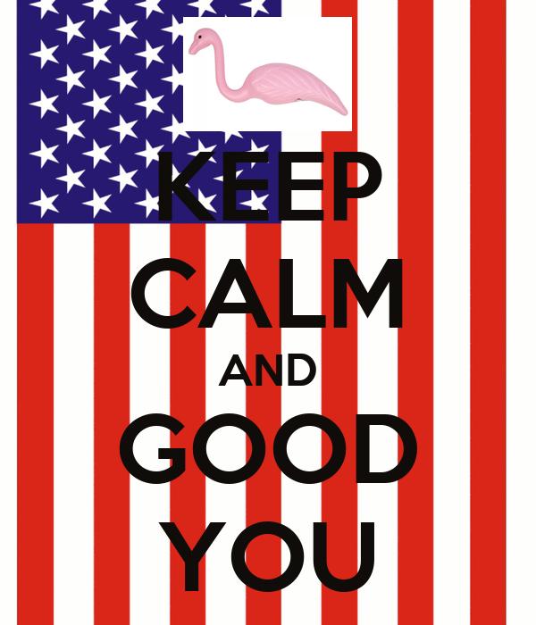KEEP CALM AND GOOD YOU