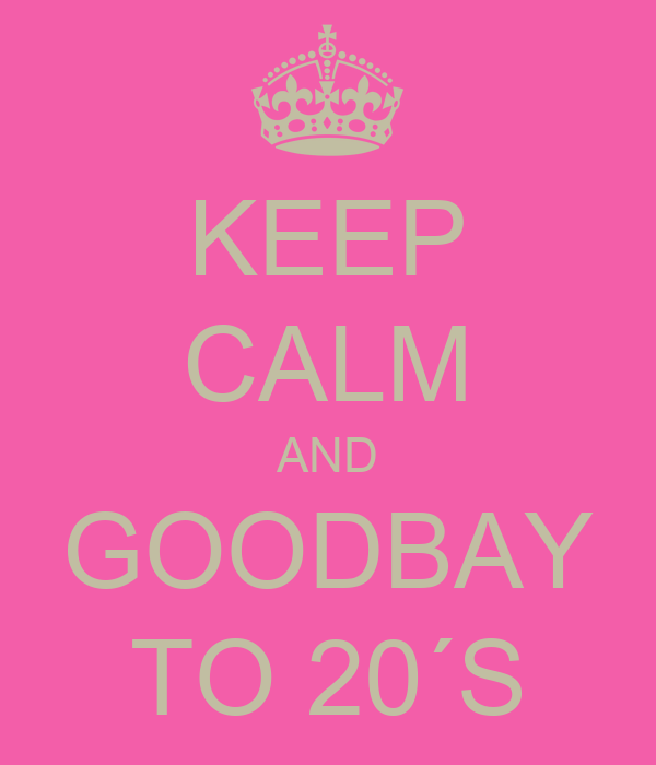 KEEP CALM AND GOODBAY TO 20´S