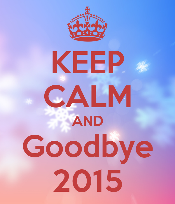 KEEP CALM AND Goodbye 2015
