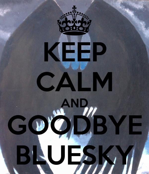KEEP CALM AND GOODBYE BLUESKY