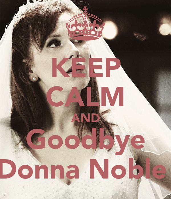 KEEP CALM AND Goodbye Donna Noble